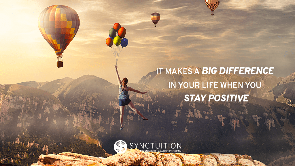 Staying positive makes a big difference.