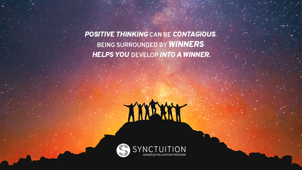 Positive thinking is highly contagious.